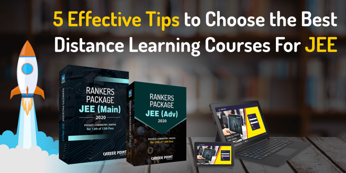 5 Effective Tips to Choose the Best Distance Learning Courses For JEE