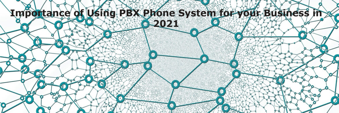 Importance of Using PBX Phone System for your Business in 2021