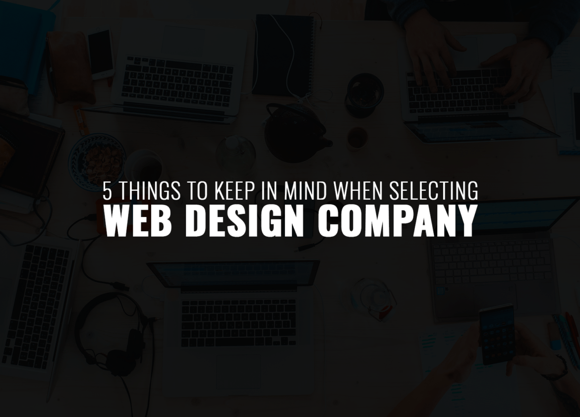 5 things to keep in mind when selecting web design company